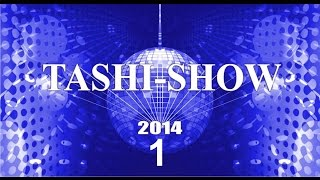 TASHI SHOW 2014   part 1