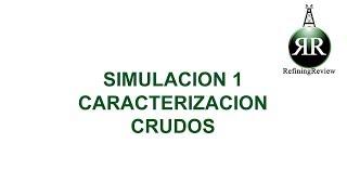 Refining Review: Simulación 1, Caracteización de crudos