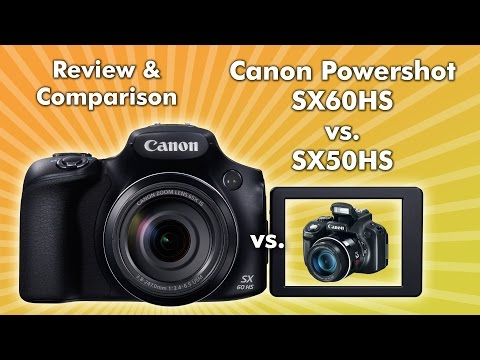 Canon Powershot SX60 HS Review & Comparison SX60HS vs SX50HS