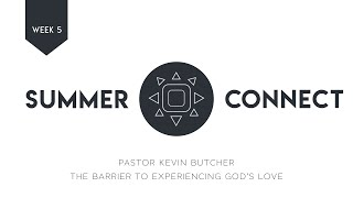 Summer Connect | Week 5 | The Barrier to Experiencing God's Love