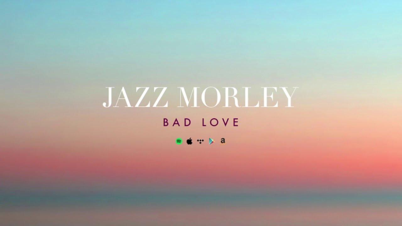 Jazz Morley - Bad Love - Official Audio