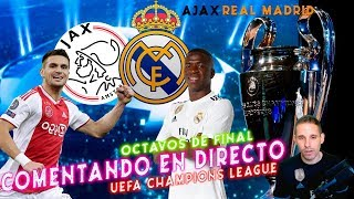 AJAX vs REAL MADRID | COMENTANDO EN VIVO :: UEFA CHAMPIONS LEAGUE 2018/19 OCTAVOS DE FINAL