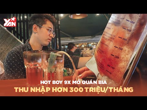 Hot Boy 9x Mở Quán Bia Thu Nhập Hơn 300 Triệu/Tháng