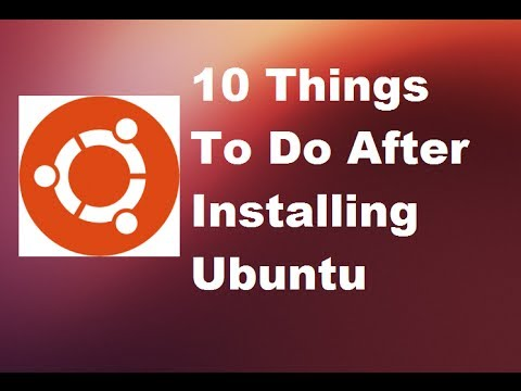 10 Things To Do After Installing Ubuntu Linux