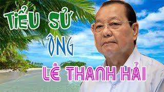 Tiểu sử LÊ THANH HẢI - Nguyên Bí thư Thành ủy Thành phố Hồ Chí Minh