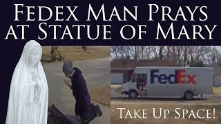 Fedex Man Prays at Statue of Mary (Add a statue to your home)
