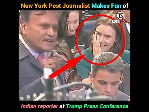 New York Post Journalist Makes Fun of Indian reporter at Trump Press Conference. Video Viral