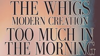 The Whigs - Too Much In The Morning [Audio Stream]