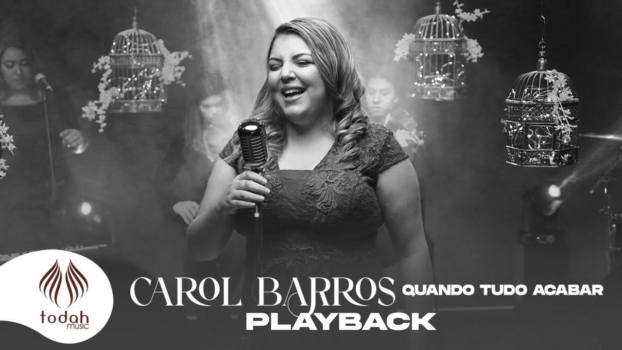 Carol Barros l Quando Tudo Acabar [Playback com Letra]