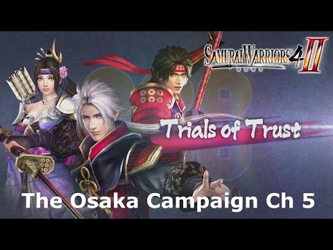 "Samurai Warriors 4-II: (Trials of Trust) ""The Osaka Campaign"" Ch 5"