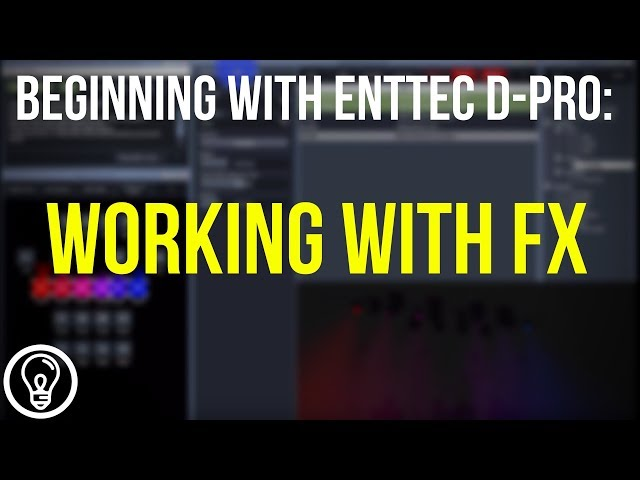 Working with FX in D Pro - Beginning with ENTTEC D-Pro