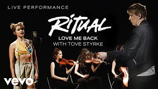 Ritual - Love Me Back with Tove Styrke  - Live Performance | Vevo