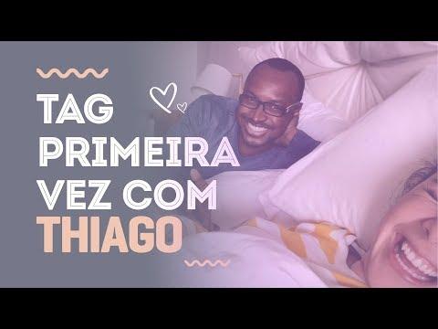 Primeira Vez com Thiago |Tag|