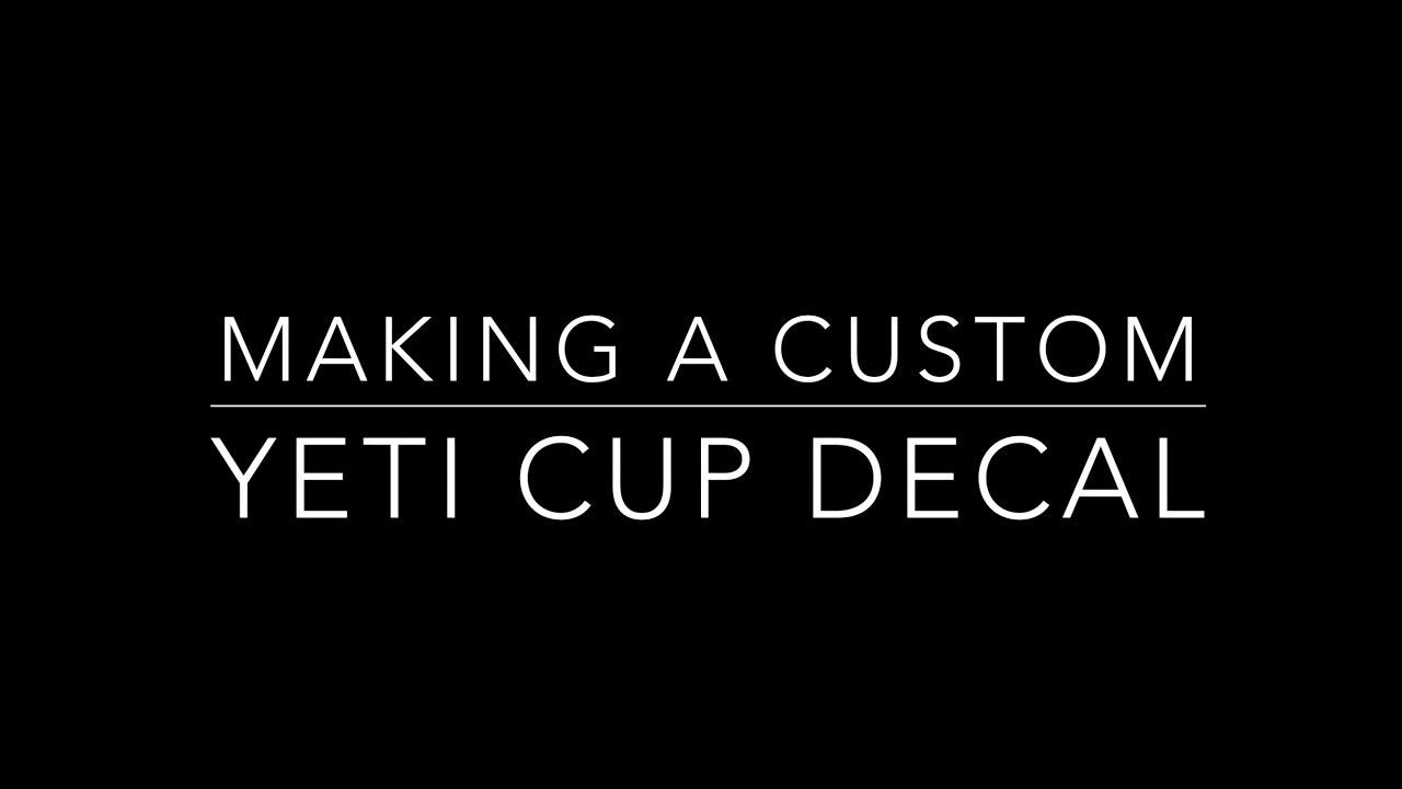 making a custom yeti cup decal youtube