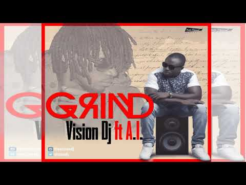 Vision DJ - Grind Ft A.I. (Produced by Kuvie)