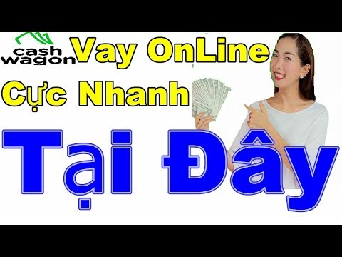 Cách Vay Tiền Nhanh Online Trong Ngày, Vay Cashwagon Chỉ Cần CMND
