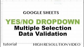 Google Sheets - Yes / No Dropdown List, Multiple Selection Based on Other Cells