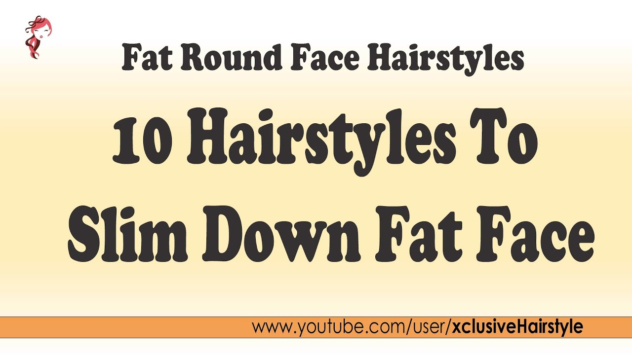 Fat Round Face Hairstyles 10 Hairstyles To Slim Down Fat Face Youtube