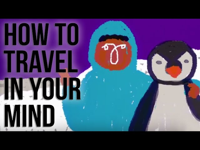 How to Travel in your Mind