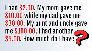 I had 2 dollars, my mom gave me 10 Riddle Answer