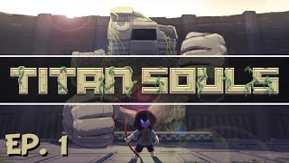 Titan Souls - Ep. 1 - Boss Fighting Adventure - Let