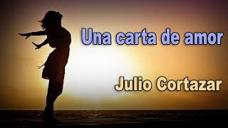 SIMPLEMENTE GENIAL!!   Una carta de amor   Julio CORTAZAR - Voz Feneté