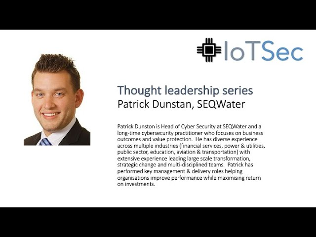 IoTSec Australia Thought Leaders Series - Patrick Dunstan, Head of Security - Seqwater