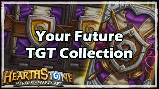 [Hearthstone] Your Future TGT Collection