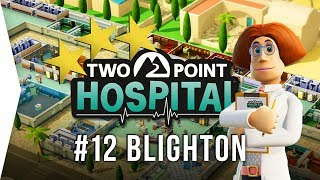 Two Point Hospital ► Mission 12 - Blighton 3 Stars! - [Gameplay & Playthrough]