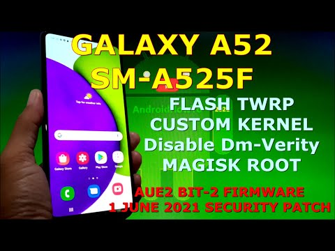 How to Flash TWRP and Root Galaxy A52 SM-A525F AUE2 Firmware
