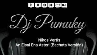 Nikos Vertis - An Eisai Ena Asteri / Bachata Versión by Dj OOO (Dj Pumuky)