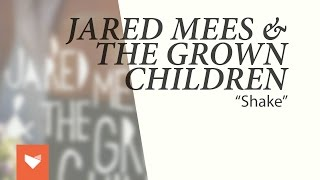 "Jared Mees & The Grown Children - ""Shake"""