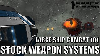 Space Engineers Large Ship Combat 101: Stock Weapons Systems