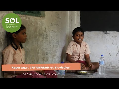 SOL partenaires: Reportage en Inde à CATAMARAN et Bio-Ecoles par Vibe's Project