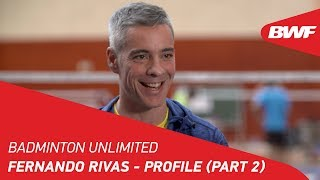 Badminton Unlimited 2019 | Fernando Rivas - Profile (Part 2) | BWF 2019