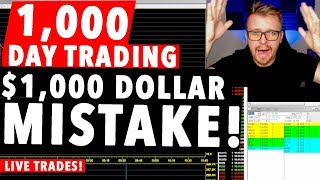 $1,000 Dollar Day Trading LIVE! $1000 DOLLAR MISTAKE!!!! WHY ME!