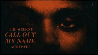 The Weeknd - Call out my Name (Acoustic Audio)