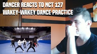 DANCER REACTS TO NCT 127 'Wakey-Wakey' Dance Practice