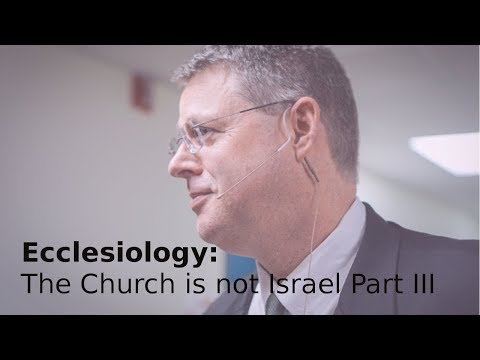 Andy Woods - Ecclesiology 11: The Church Is Not Israel Part III