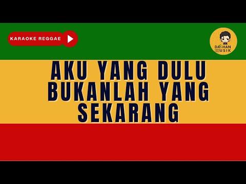 Aku Yang Dulu Bukanlah Yang Sekarang - Tegar Septian (Karaoke Reggae Version) By Daehan Musik