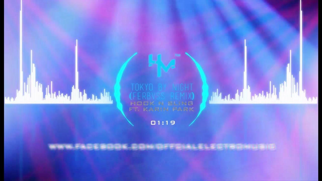 Hook N Sling ft. Karin Park - Tokyo By Night (Ferbvss Remix) - YouTube