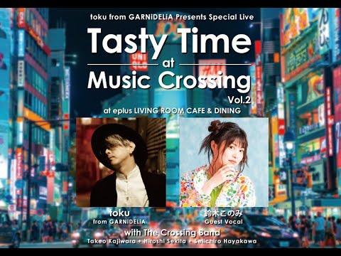 【告知🎥】toku From Garnidelia Presents Special Live<tasty Time At Music Crossing Vol.2>