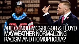 Are Conor McGregor And Floyd Mayweather Normalizing Racism And Homophobia?