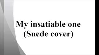 My insatiable one (Suede cover)