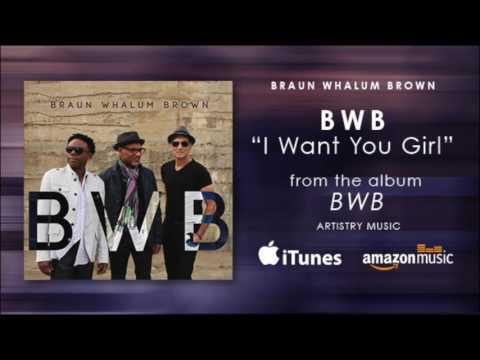 "BWB [Braun Whalum Brown] ""I Want You Girl"""