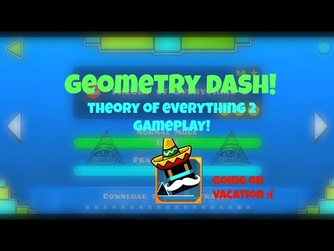 Geometry Dash #7 - Theory Of Everything 2 Gameplay! Going On Vacation :(