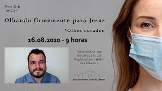 OLHOS CURADOS: Culto on line - IPJO Americana - 16.08.2020 - 9h