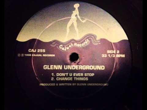 Glenn Underground  Dont U Ever Stop