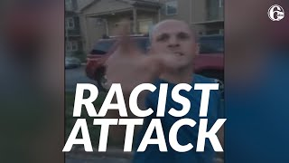 Man facing charges after racist attack caught on video
