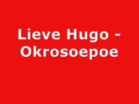 Lieve Hugo Okrosoepoe